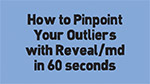 Pinpoint your outliers with REVEAL/md
